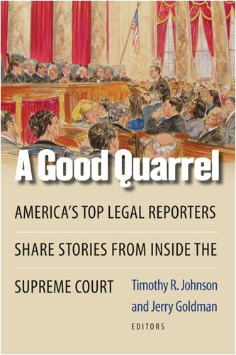 A Good Quarrel: America's Top Legal Reporters Share Stories from Inside the Supreme Court 9780472033263