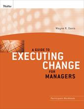 A Guide to Executing Change for Managers: Participant Workbook