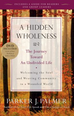A Hidden Wholeness: The Journey Toward an Undivided Life [With DVD] 9780470453766