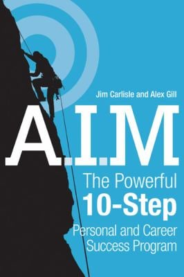 A.I.M.: The Powerful 10-Step Personal and Career Success Program 9780470737606