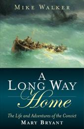 A Long Way Home: The Life and Adventures of the Convict Mary Bryant 1506599