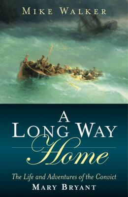 A Long Way Home: The Life and Adventures of the Convict Mary Bryant 9780470093467