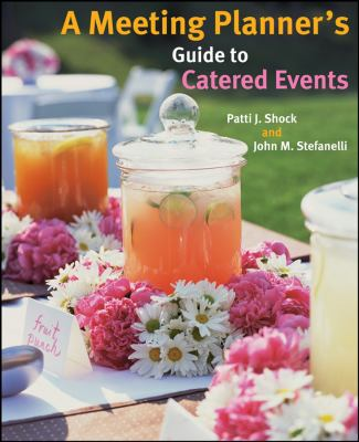 A Meeting Planner's Guide to Catered Events 9780470124116