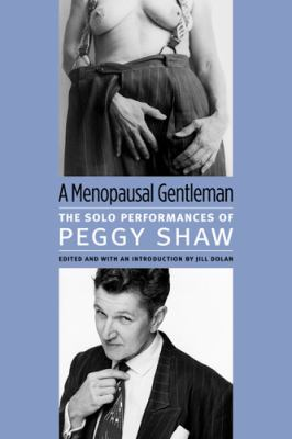 A Menopausal Gentleman: The Solo Performances of Peggy Shaw 9780472034147