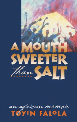A Mouth Sweeter Than Salt: An African Memoir 9780472114016