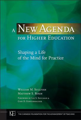 A New Agenda for Higher Education: Shaping a Life of the Mind for Practice 9780470257579