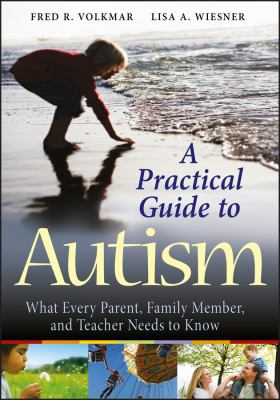 A Practical Guide to Autism: What Every Parent, Family Member, and Teacher Needs to Know 9780470394731