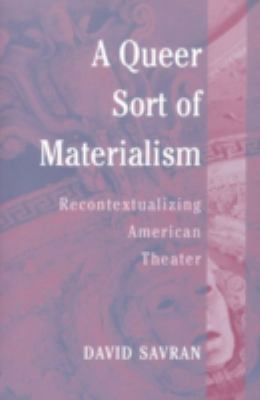 A Queer Sort of Materialism: Recontextualizing American Theater 9780472098361