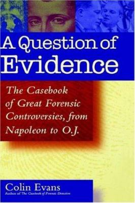A Question of Evidence: The Casebook of Great Forensic Controversies, from Napoleon to O. J. 9780471440147