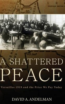 A Shattered Peace: Versailles 1919 and the Price We Pay Today 9780471788980