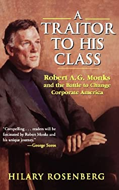 A Traitor to His Class: Robert A.G. Monks and the Battle to Change Corporate America 9780471174486