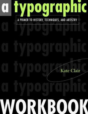 A Typographic Workbook: A Primer to History, Techniques, and Artistry 9780471292371