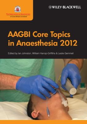 AAGBI Core Topics in Anaesthesia 9780470658628