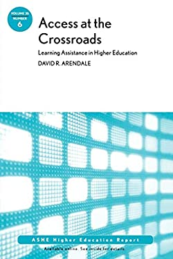 Access at the Crossroads: Learning Assistance in Higher Education: Ashe Higher Education Report, Volume 35 Number 6 9780470644249