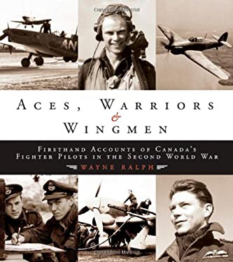 Aces, Warriors & Wingmen: Firsthand Accounts of Canada's Fighter Pilots in the Second World War 9780470835906