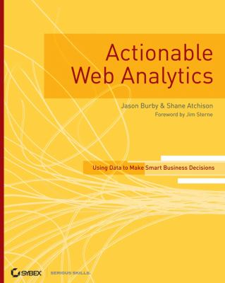 Actionable Web Analytics: Using Data to Make Smart Business Decisions 9780470124741