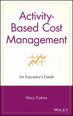 Activity Based Cost Management: An Executive's Guide 9780471443285