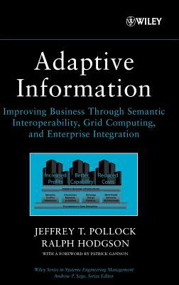 Adaptive Information: Improving Business Through Semantic Interoperability, Grid Computing, and Enterprise Integration 9780471488545