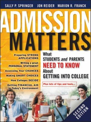 Admission Matters: What Students and Parents Need to Know about Getting Into College 9780470481219