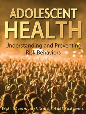 Adolescent Health: Understanding and Preventing Risk Behaviors 9780470176764