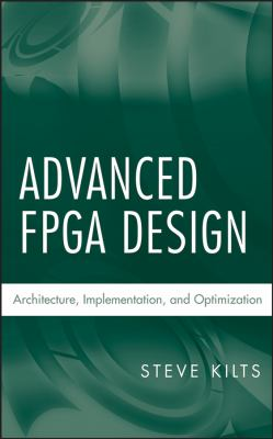Advanced FPGA Design: Architecture, Implementation, and Optimization 9780470054376