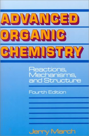 Advanced Organic Chemistry: Reactions, Mechanisms, and Structure 9780471581482