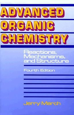 Advanced Organic Chemistry: Reactions, Mechanisms, and Structure - 4th Edition