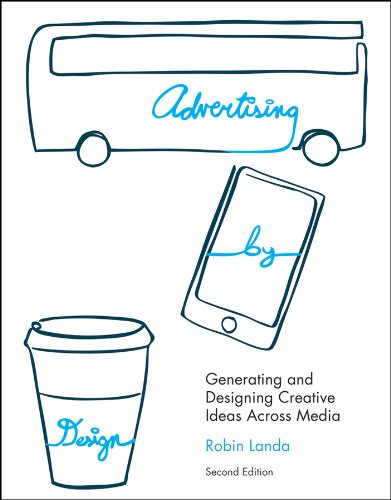 Advertising by Design: Generating and Designing Creative Ideas Across Media 9780470362686