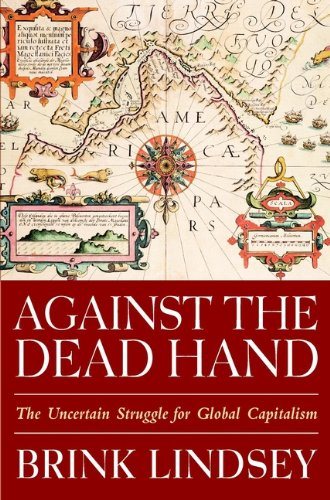 Against the Dead Hand: The Uncertain Struggle for Global Capitalism 9780471442776