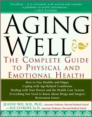Aging Well: The Complete Guide to Physical and Emotional Health 9780471082064