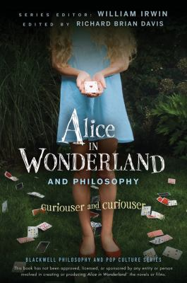 Alice in Wonderland and Philosophy: Curiouser and Curiouser 9780470558362