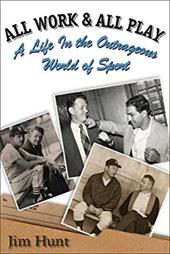 All Work & All Play: A Life in the Outrageous World of Sports