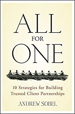 All for One: 10 Strategies for Building Trusted Client Partnerships 9780470380284