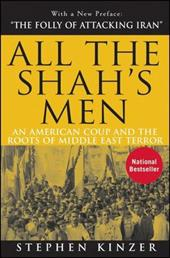 All the Shah's Men: An American Coup and the Roots of Middle East Terror 1511805