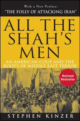 All the Shah's Men: An American Coup and the Roots of Middle East Terror 9780470185490