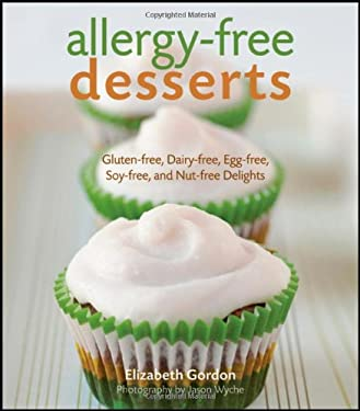 Allergy-Free Desserts: Gluten-Free, Dairy-Free, Egg-Free, Soy-Free, and Nut-Free Delights 9780470448465