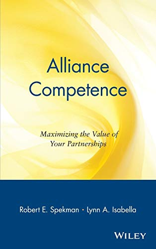 Alliance Competence: Maximizing the Value of Your Partnerships 9780471330639