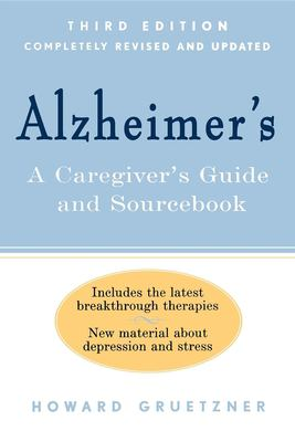 Alzheimer's: A Caregiver's Guide and Sourcebook 9780471379676