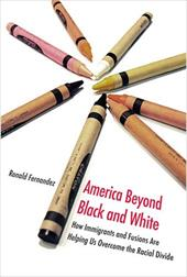 America Beyond Black and White: How Immigrants and Fusions Are Helping Us Overcome the Racial Divide 1590066