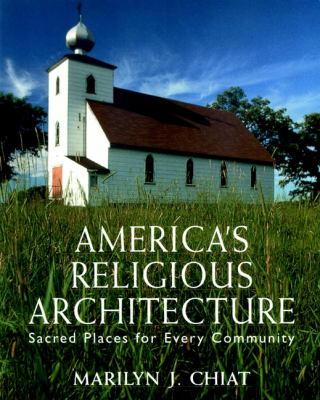 America's Religious Architecture: Sacred Places for Every Community 9780471145028