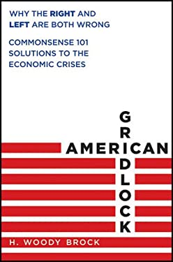 American Gridlock: Why the Right and Left Are Both Wrong: Commonsense 101 Solutions to the Economic Crises 9780470638927