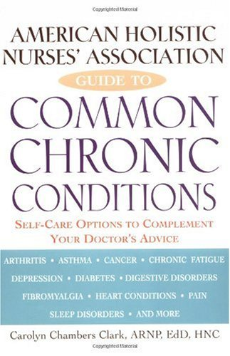 American Holistic Nurses' Association Guide to Common Chronic Conditions: Self-Care Options to Complement Your Doctor's Advice 9780471212966