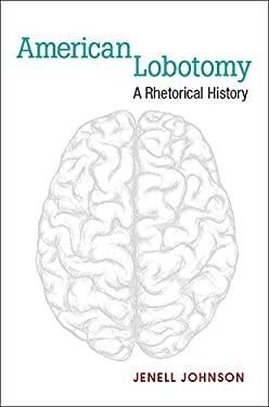 American Lobotomy : A Rhetorical History