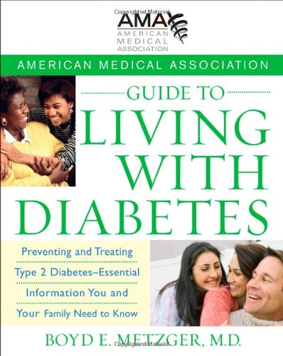 American Medical Association Guide to Living with Diabetes: Preventing and Treating Type 2 Diabetes - Essential Information You and Your Family Need t 9780470168769