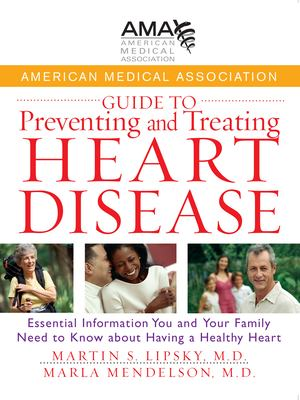 American Medical Association Guide to Preventing and Treating Heart Disease: Essential Information You and Your Family Need to Know about Having a Hea 9780471750246
