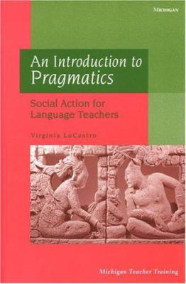 An Introduction to Pragmatics: Social Action for Language Teachers 9780472088225