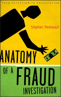 Anatomy of a Fraud Investigation: From Detection to Prosecution 9780470560471