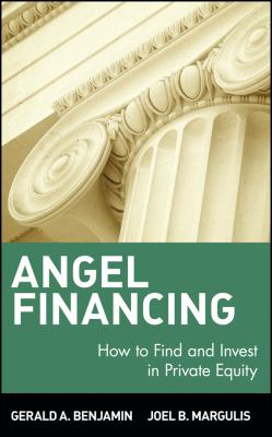 Angel Financing: How to Find and Invest in Private Equity 9780471350859