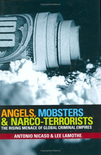 Angels, Mobsters & Narco-Terrorists: The Rising Menace of Global Criminal Empires 9780470835180