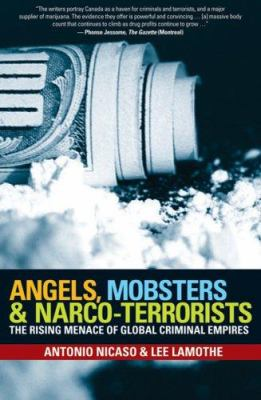 Angels, Mobsters & Narco-Terrorists: The Rising Menace of Global Criminal Empires 9780470839171